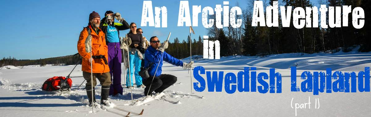 An Arctic Adventure in Swedish Lapland