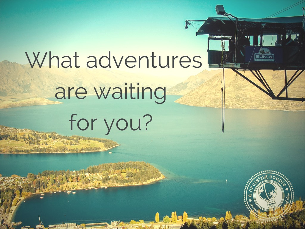 What Adventures are Waiting for You