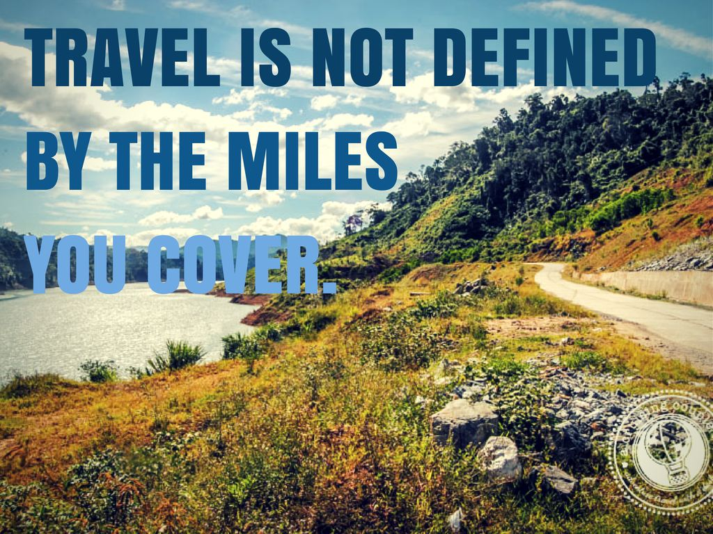 travel is not defined by the miles you cover