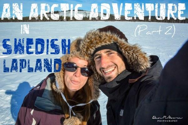 An Arctic Adventure in Swedish Lapland - A Cruising Couple