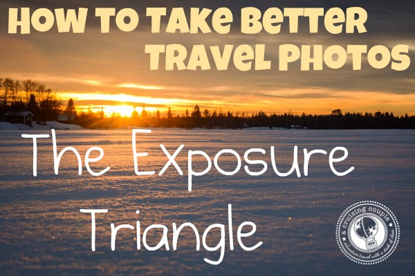 How To Take Better Travel Photos The Exposure Triangle