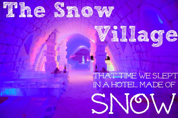 That Time We Slept In a Hotel Made of Snow – Our Experience at the Snow Village, Finland