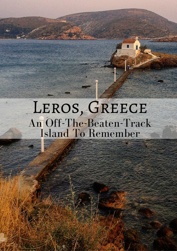 Leros, Greece An Off The Beaten Track Island To Remember