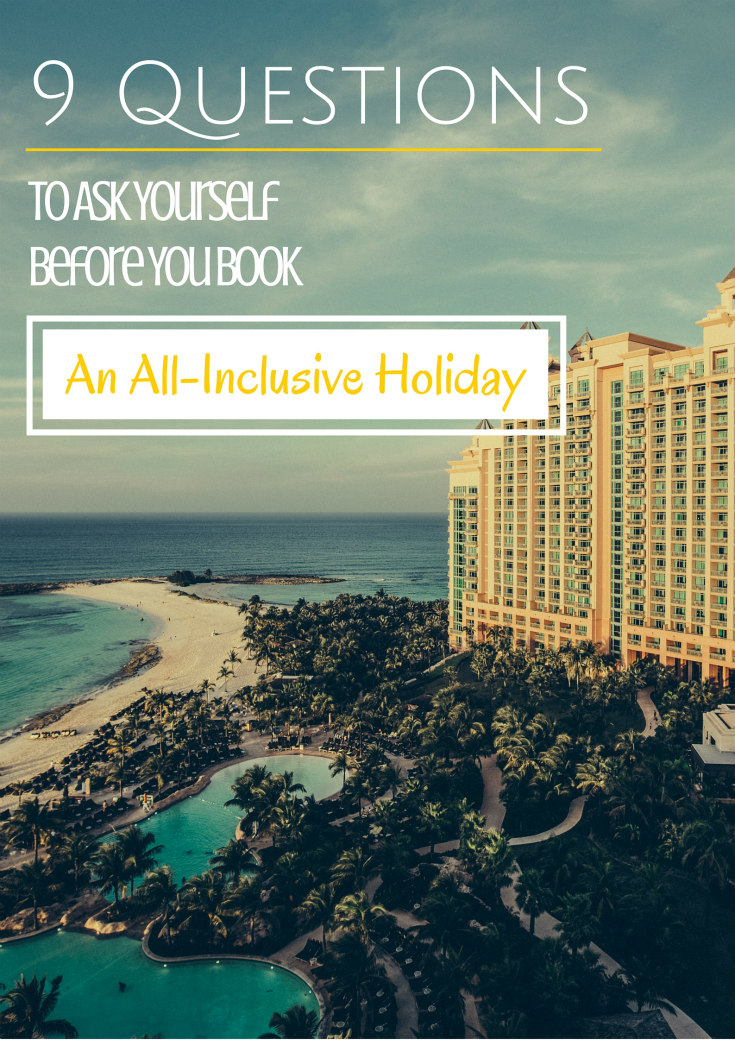 9 Questions To Ask Yourself Before You Book An All Inclusive Holiday Pin